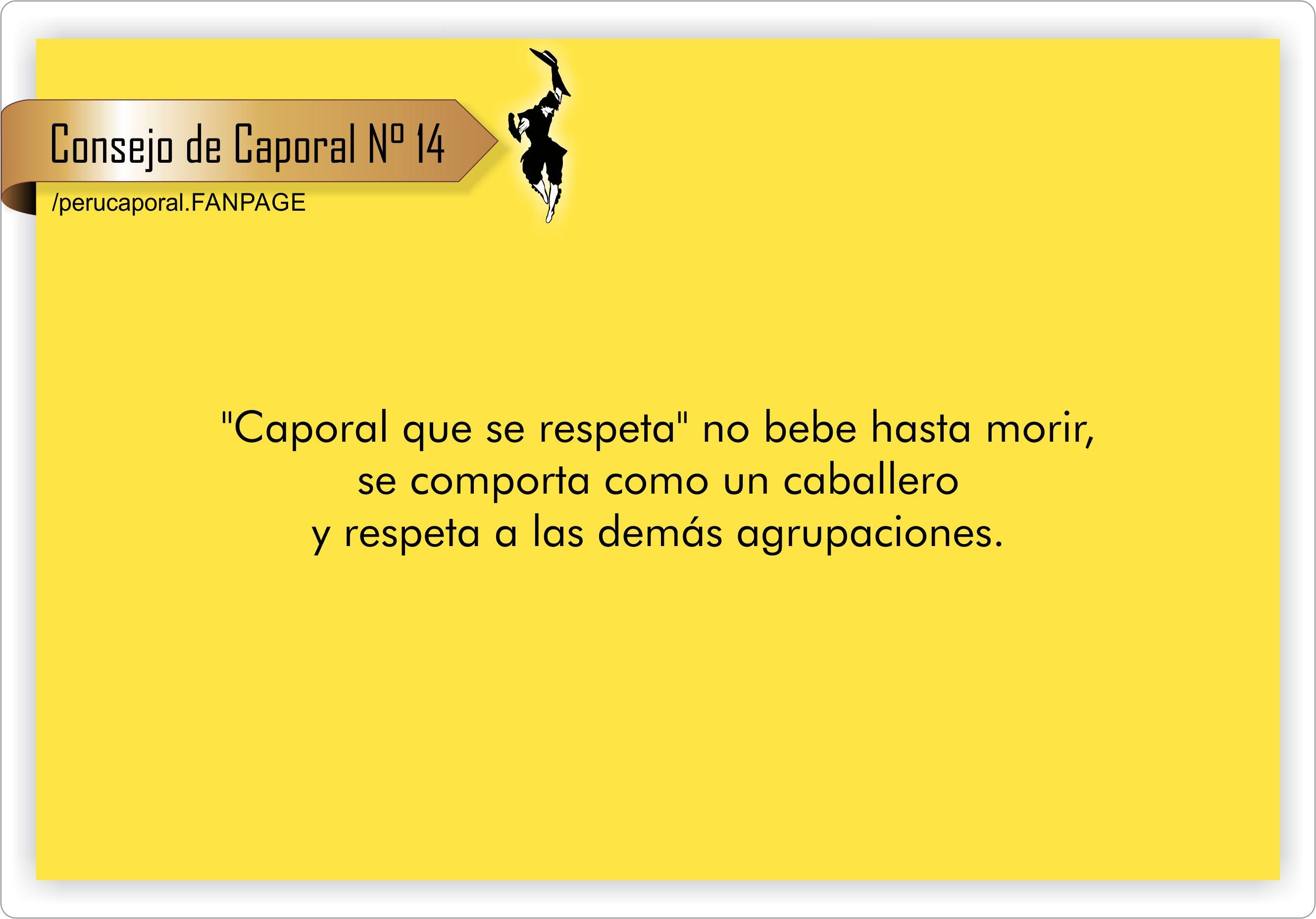 «Caporal que se respeta» no bebe hasta morir, se comporta como un caballero, no busca problemas y respeta al resto de grupos.