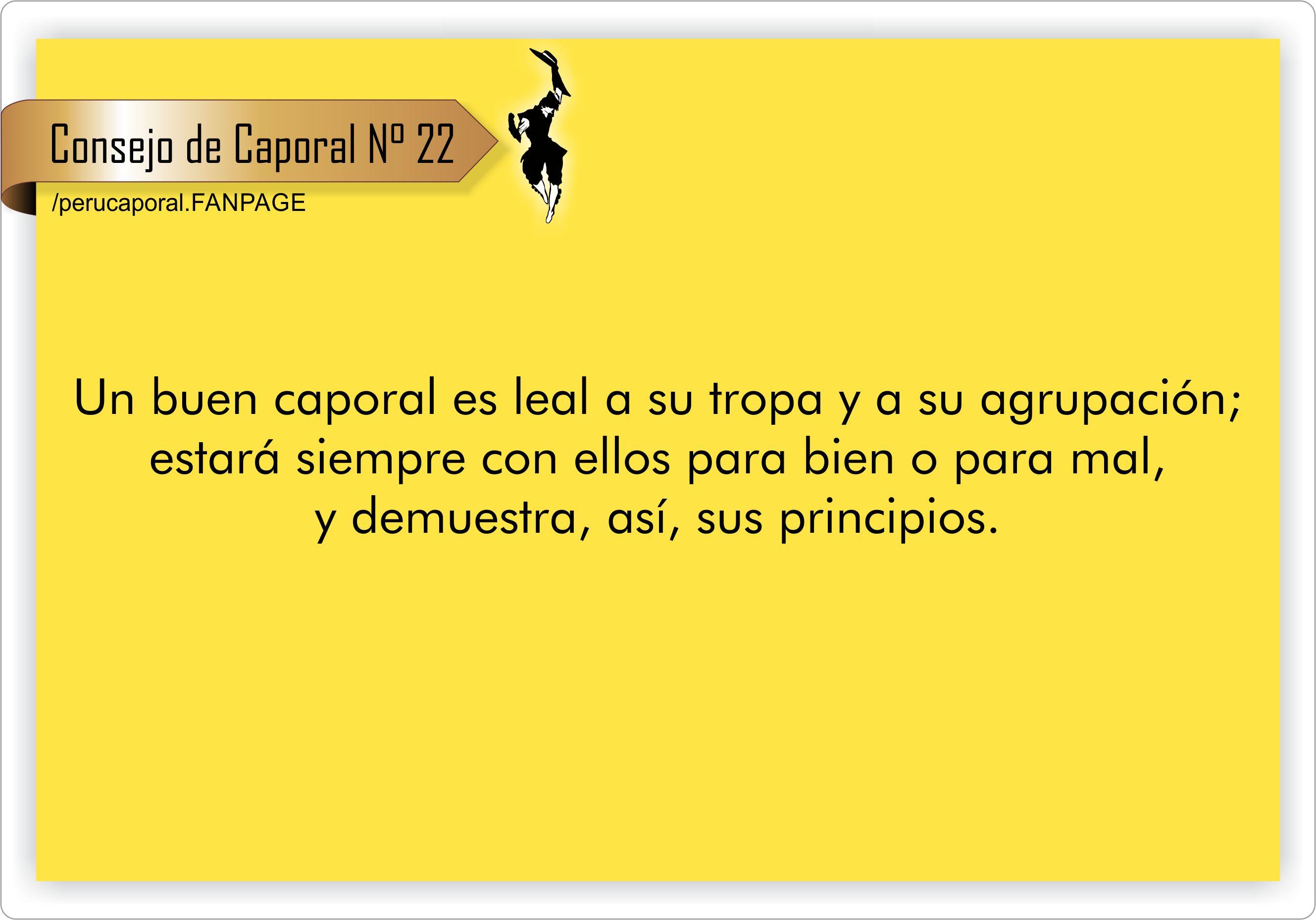 Un buen caporal está forjado sobre virtudes y valores que son la base fundamental de su actuar y no debe claudicar ante ellos jamás. Honor, caporales, honor.
